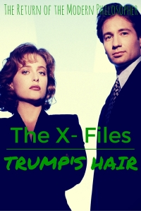 The X-Files To Investigate Trump's Hair | The Return of the Modern Philosopher