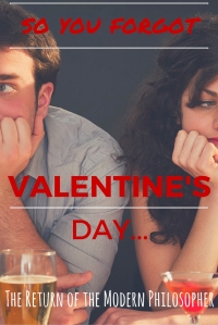 What To Do When You Forget Valentine's Day | The Return of the Modern Philosopher