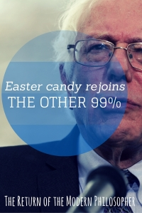 Bernie Sanders declared victory over Easter candy today. Feel the Bern, Modern Philosophers!