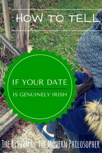 On St. Patrick's Day, so many potential dates are going to claim to be Irish. That's why you need my Dating Tips to help you figure out who's really from the Emerald Isle...