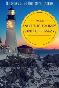 Insane in the Maine brain. Hey, life in Maine might be crazy, but at least we're not crazy enough to vote for Trump in the Republican Caucus!