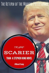 No Stephen KIng novel has a scarier fate for Maine than one in which Donald Trump is President of the United States! |The Return of the Modern Philosopher