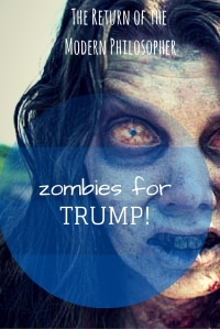 Is Trump The Zombie King? | The Return of the Modern Philosopher