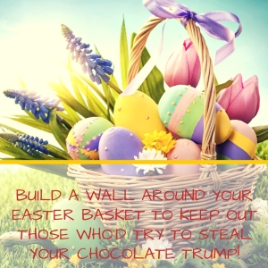 You'll need to build a wall to keep out those who'd try to steal the Chocolate Trump from your Easter Basket!