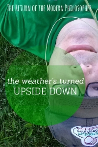 I hate it when the weather is upside down. It shouldn't be allowed to snow during Spring!   The Return of the Modern Philosopher