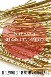 Is There A Bobby Pin Fairy? If so, what does it want from me? | The Return of the Modern Philosopher