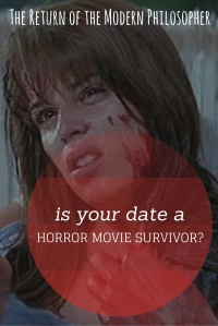 How To Tell If Your Date Is a Horror Movie Survivor | The Return of the Modern Philosopher