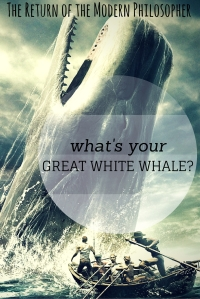 What's your great white whale, Modern Philosophers?