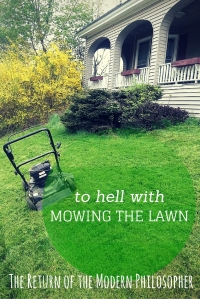 To Hell With Mowing The Lawn | The Return of the Modern Philosopher