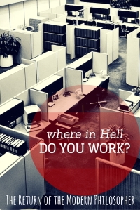 Where In Hell Do You Work? | The Return of the Modern Philosopher