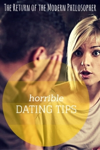 Incredibly Horrible Dating Tips | The Return of the Modern Philosopher