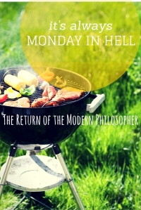 It's Always Monday In Hell | The Return of the Modern Philosopher