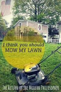 You really should mow my lawn. It's the sort of thing friends do...