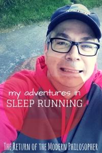 My Adventures in Sleep Running | The Return of the Modern Philosopher