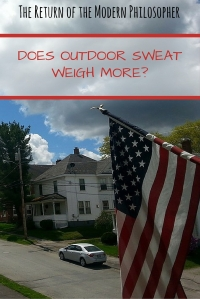 Does Outdoor Sweat Weigh More?  Another odd look into fitness, health, and the way my body works...