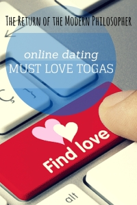 Must Love Togas. Online love with the Modern Philosopher