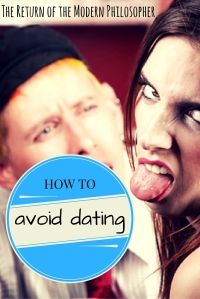 How To Avoid Dating | The Return of the Modern Philosopher