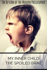 My Inner Child is a Spoiled Brat | The Return of the Modern Philosopher