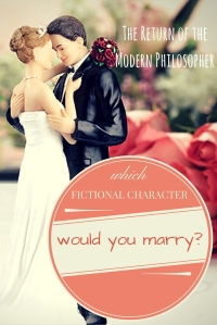 Which Fictional Character Would You Marry? | The Return of the Modern Philosopher
