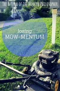 Losing Mow-Mentum | The Return of the Modern Philosopher