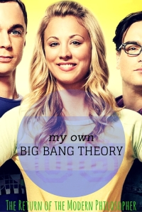 My Own Big Bang Theory | The Return of the Modern Philosopher