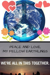 Pace and Love, My Fellow Earthlings