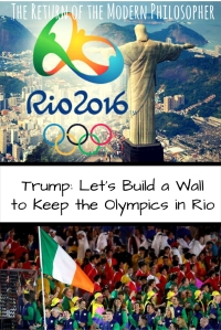 Donald Trump, Rio, Summer Olympics, sports, politics, xenophobia, humor, satire, Modern Philosopher