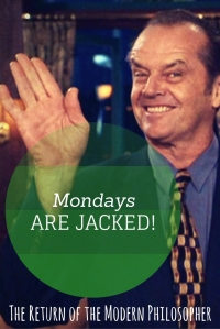 Monday, coffee, life, humor, philosophy, Modern Philosopher, Jack Nicholson