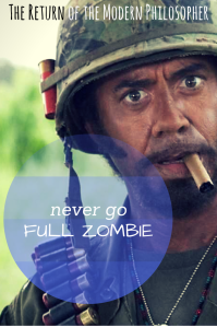 Zombies, movies, writing, humor, Modern Philosopher, Tropic Thunder