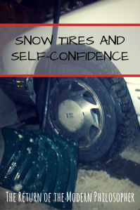 Winter in Maine, building self-confidence, overcoming fears, 182 Days of Terror, humor, Modern Philosopher, snow tires