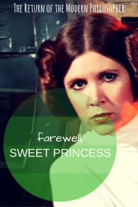 Carrie Fisher, Princess Leia, Star Wars, rest in peace, farewell, movies, memories, Modern Philosopher