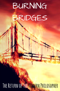 Never burn bridges, relationships, love, friends, poetry, humor, life lessons, Modern Philosopher