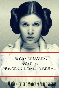 Donald Trump demands to represent the US at Princess Leia's funeral, Star Wars, Carrie Fisher, Donald Trump, Princess Leia, satire, Modern Philosopher