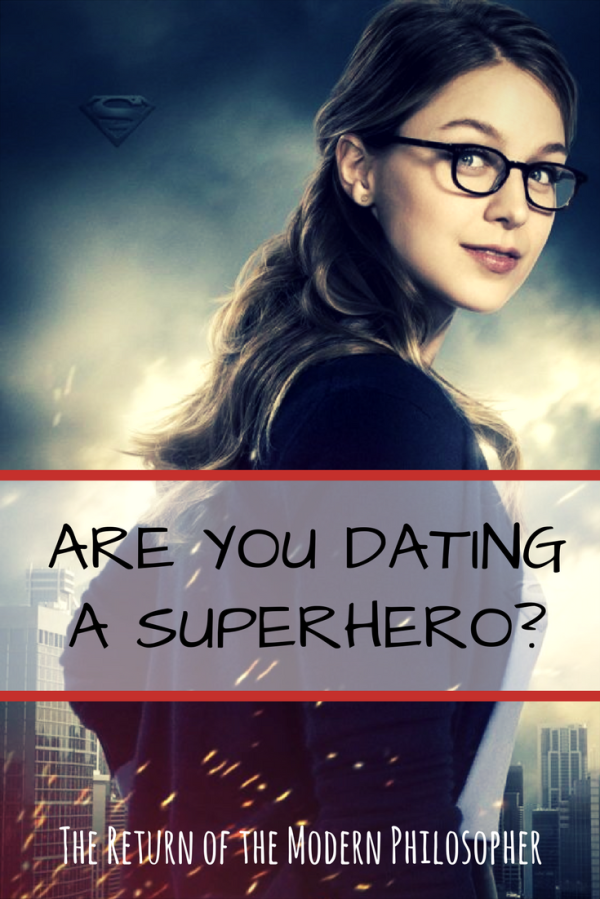dating tips, relationship advice, life hacks, Superheroes, Supergirl, humor, Modern Philosopher