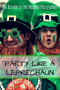St. Patrick's Day, Leprechauns, partying, humor, Friday Night Think Tank, Modern Philosopher