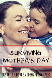 Mother's Day, coping with loss, family, life hacks, advice, philosophy, Modern Philosopher
