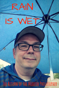 rain, philosophy, Friday Night Think Tank, humor, Modern Philosopher