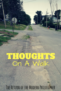 Thoughts on a Walk, like, stress, cars, humor, Modern Philosopher
