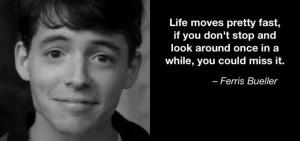Ferris Bueller, life, wisdom, Modern Philosopher
